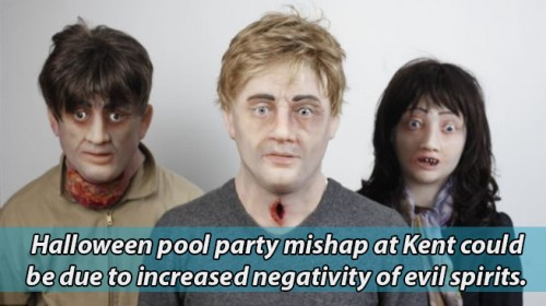 Halloween pool party mishap at Kent could be due to increased negativity of evil spirits.