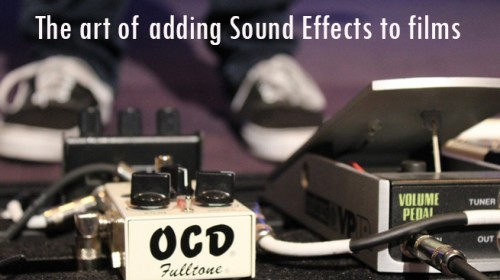 The art of adding Sound Effects to films