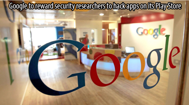 Google to reward security researchers to hack apps on its