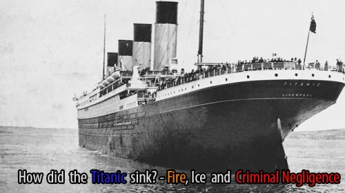 How did the Titanic sink? – Fire, Ice and Criminal Negligence