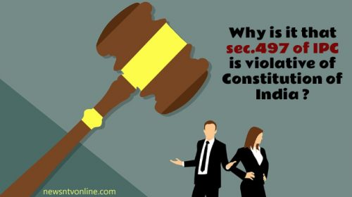 Why is it that sec.497 of IPC is violative of Constitution of India ?
