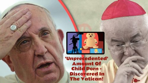 'Unprecedented' Amount Of Child Porn – Discovered In The Vatican!